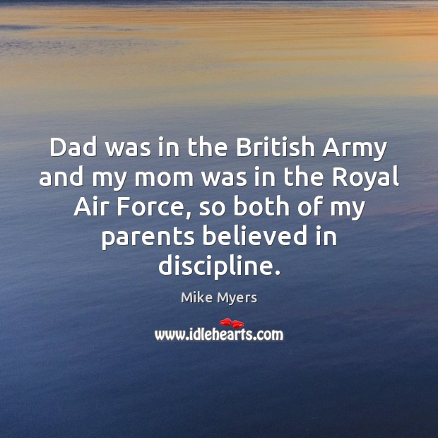Dad was in the British Army and my mom was in the Mike Myers Picture Quote