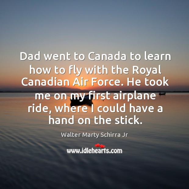 Dad went to canada to learn how to fly with the royal canadian air force. He took me on my first Image