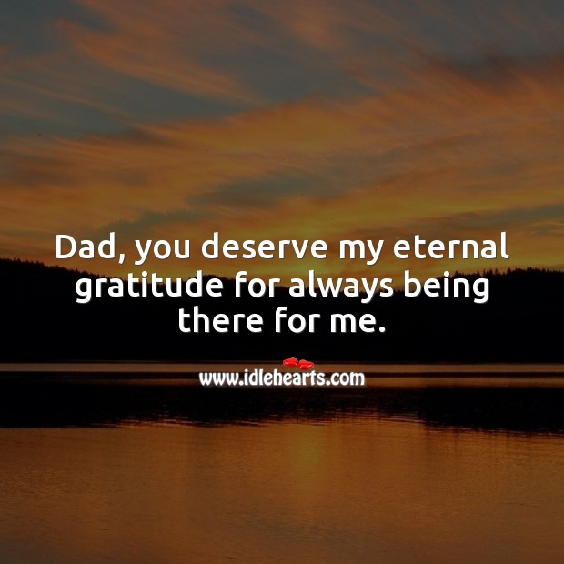 Dad, you deserve my eternal gratitude for always being there for me. Father's Day Messages Image