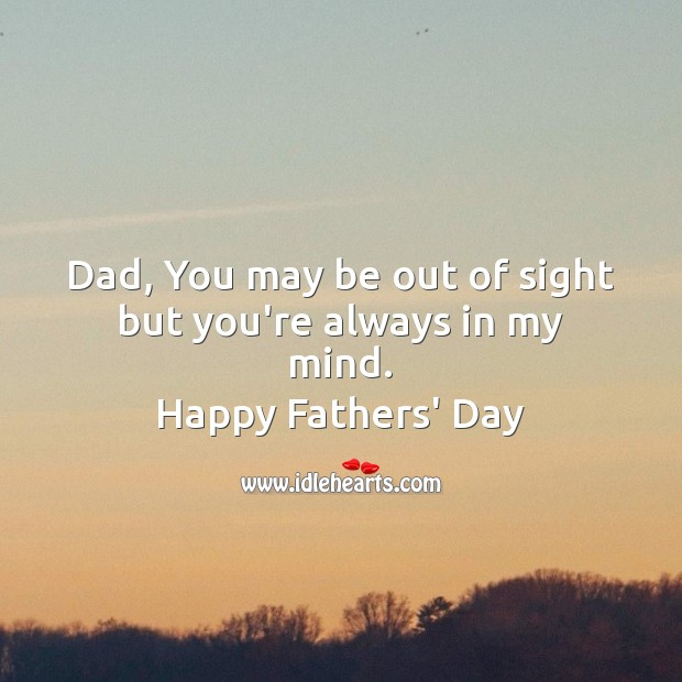 Dad, you may be out of sight but you're always in my mind. Father's Day Messages Image