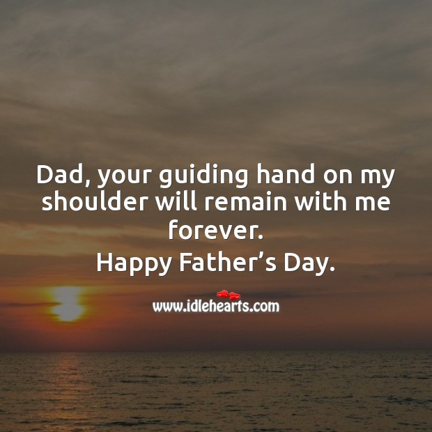 Image, Dad, your guiding hand on my shoulder will remain with me forever.