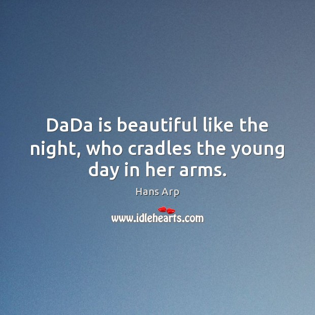 DaDa is beautiful like the night, who cradles the young day in her arms. Image
