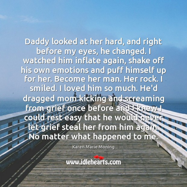 Image, Daddy looked at her hard, and right before my eyes, he changed.