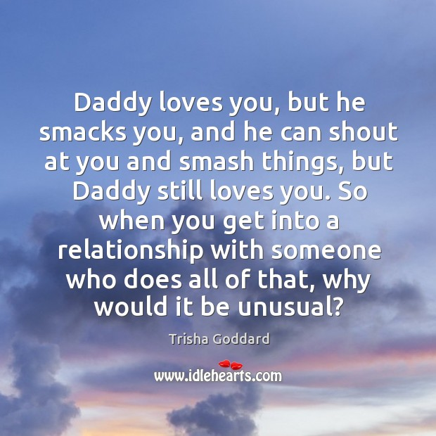 Daddy loves you, but he smacks you, and he can shout at you and smash things Image
