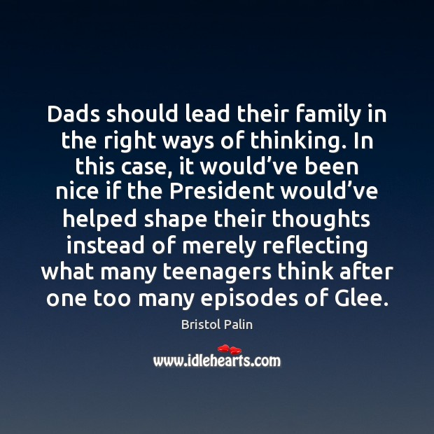 Dads should lead their family in the right ways of thinking. In Image