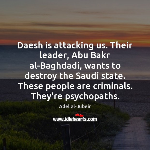 Image, Daesh is attacking us. Their leader, Abu Bakr al-Baghdadi, wants to destroy