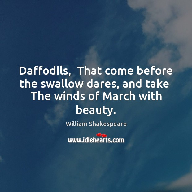 Image, Daffodils,  That come before the swallow dares, and take  The winds of March with beauty.