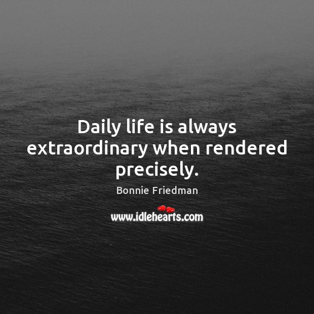 Daily life is always extraordinary when rendered precisely. Image
