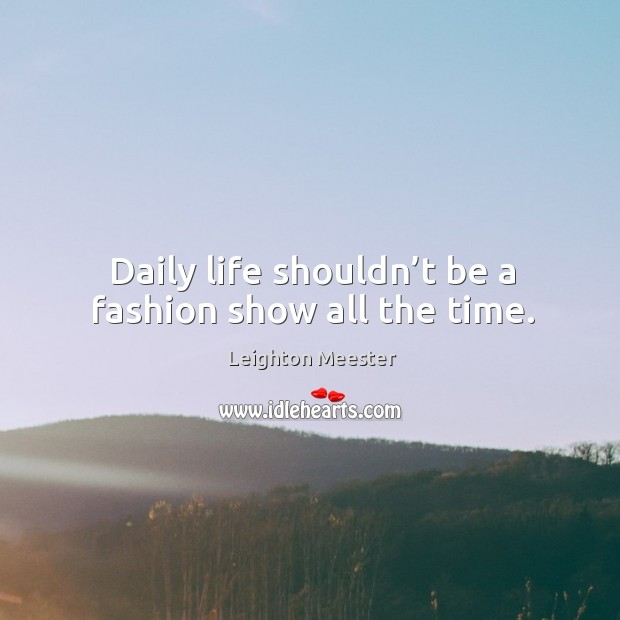 Image, Daily life shouldn't be a fashion show all the time.