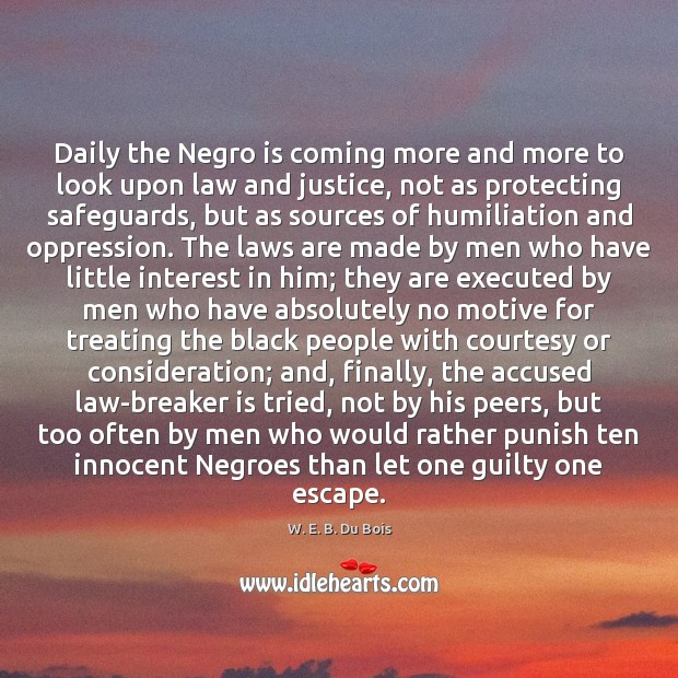 Daily the Negro is coming more and more to look upon law W. E. B. Du Bois Picture Quote