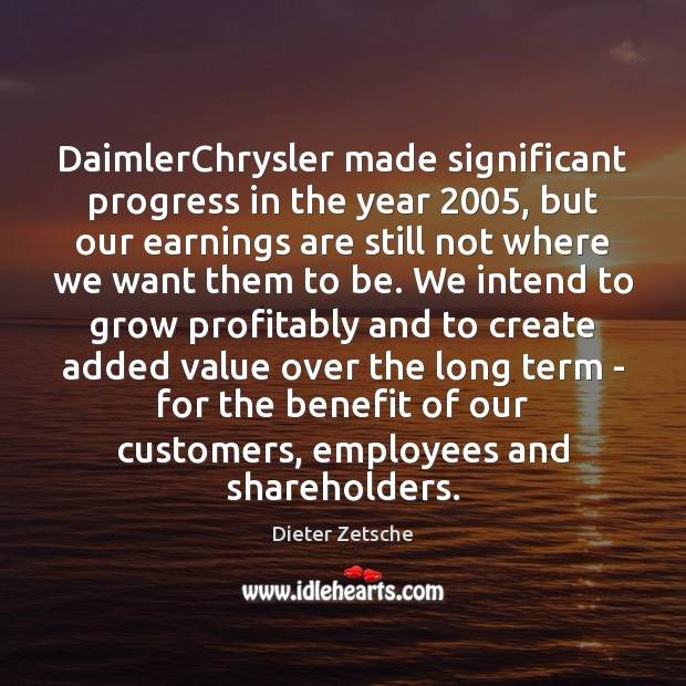 Image, DaimlerChrysler made significant progress in the year 2005, but our earnings are still