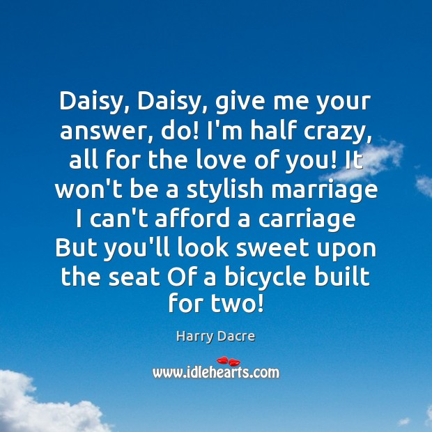 Daisy, Daisy, give me your answer, do! I'm half crazy, all for Image