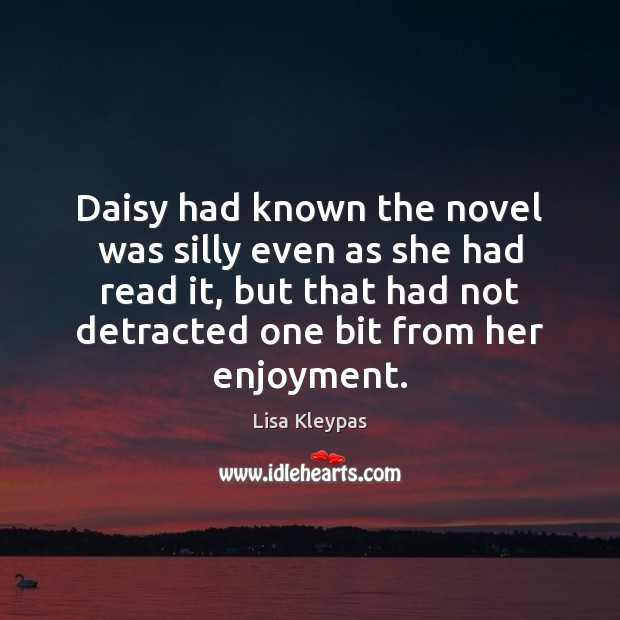 Daisy had known the novel was silly even as she had read Lisa Kleypas Picture Quote