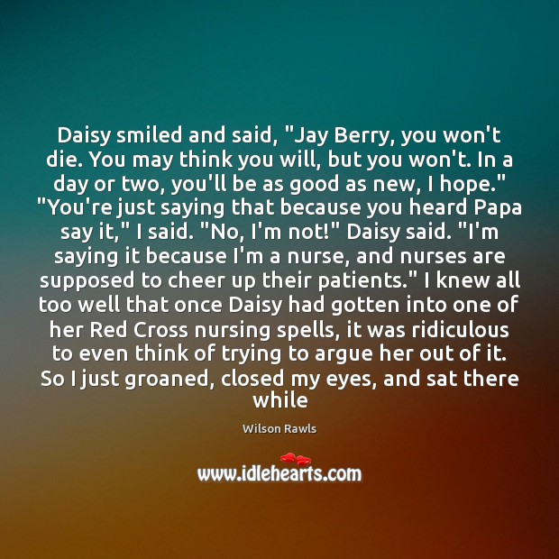 """Daisy smiled and said, """"Jay Berry, you won't die. You may think Image"""