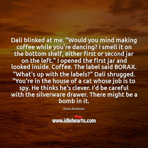 """Image, Dali blinked at me. """"Would you mind making coffee while you're dancing?"""