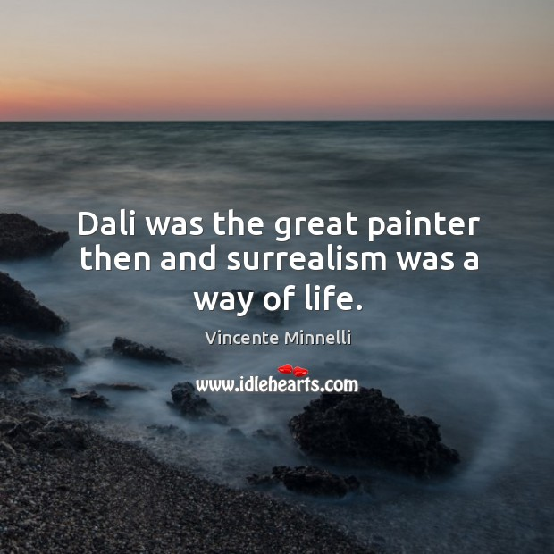 Dali was the great painter then and surrealism was a way of life. Image