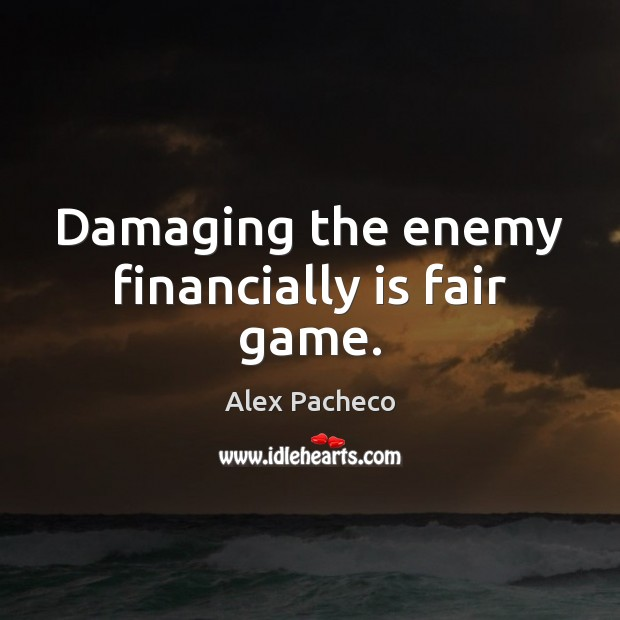 Image, Damaging the enemy financially is fair game.