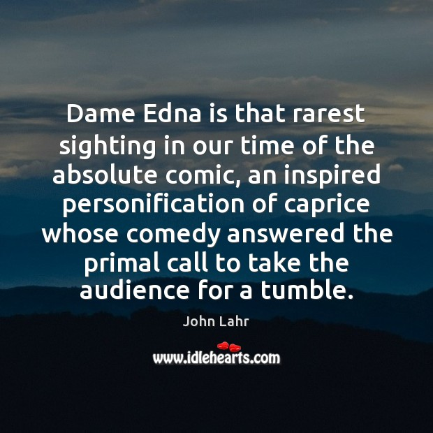 Dame Edna is that rarest sighting in our time of the absolute John Lahr Picture Quote