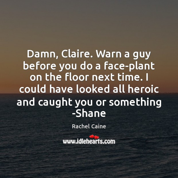 Damn, Claire. Warn a guy before you do a face-plant on the Image