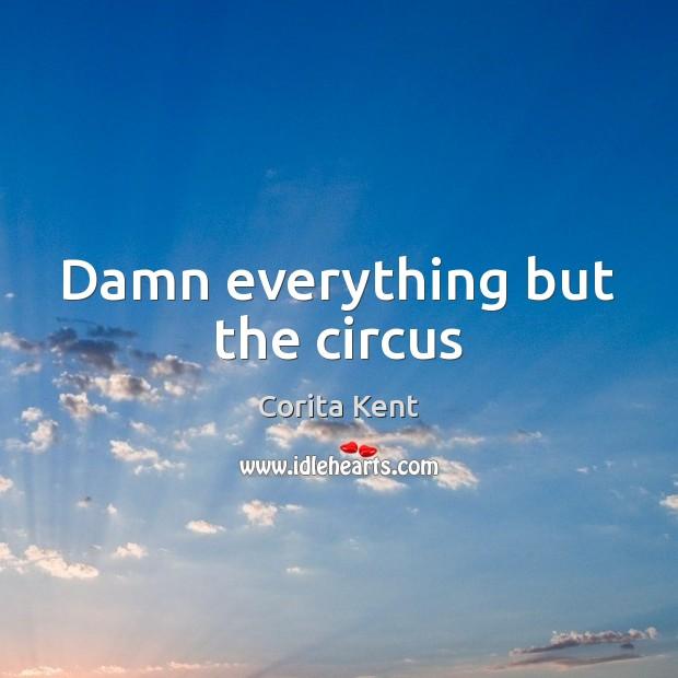 Image, Damn everything but the circus