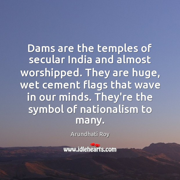 Dams are the temples of secular India and almost worshipped. They are Image