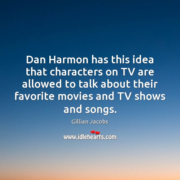 Dan Harmon has this idea that characters on TV are allowed to Image