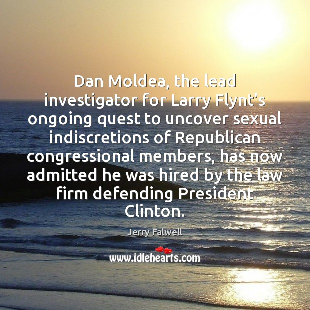 Dan Moldea, the lead investigator for Larry Flynt's ongoing quest to uncover Jerry Falwell Picture Quote