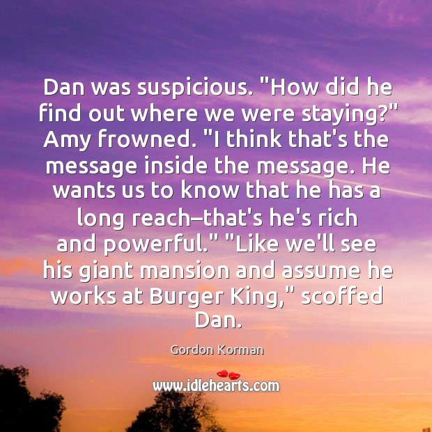 """Dan was suspicious. """"How did he find out where we were staying?"""" Image"""