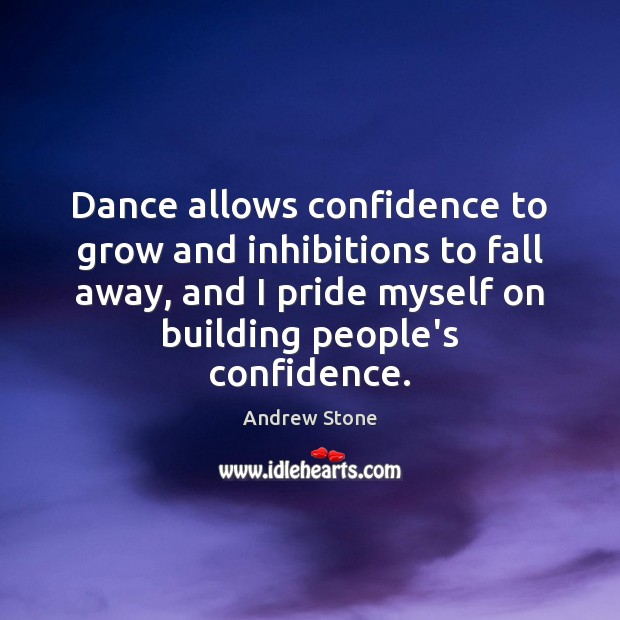 Image, Dance allows confidence to grow and inhibitions to fall away, and I