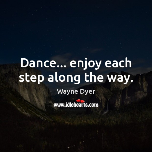 Image, Dance… enjoy each step along the way.