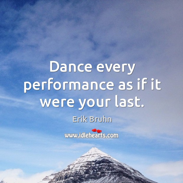 Dance every performance as if it were your last. Image