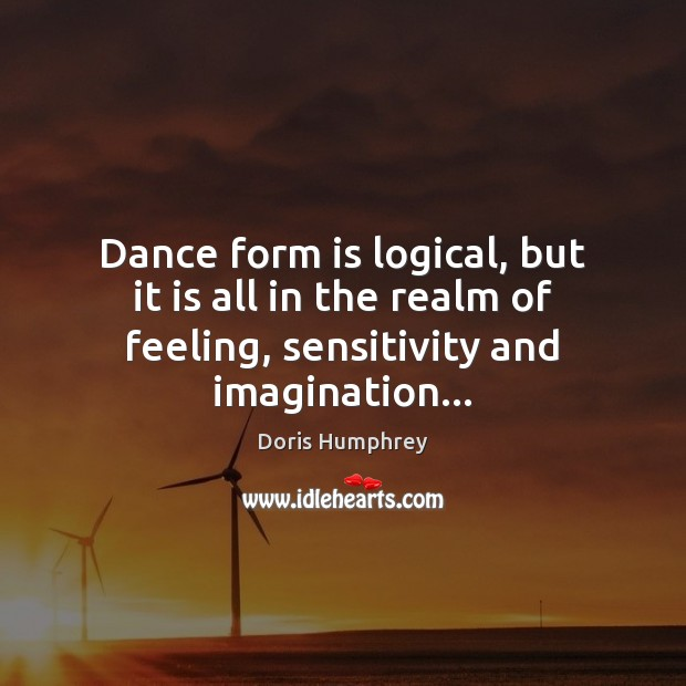 Dance form is logical, but it is all in the realm of Image