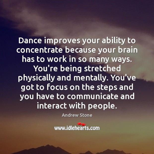 Image, Dance improves your ability to concentrate because your brain has to work