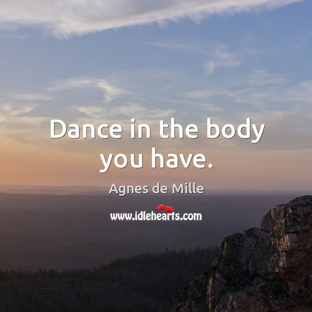 Image, Dance in the body you have.