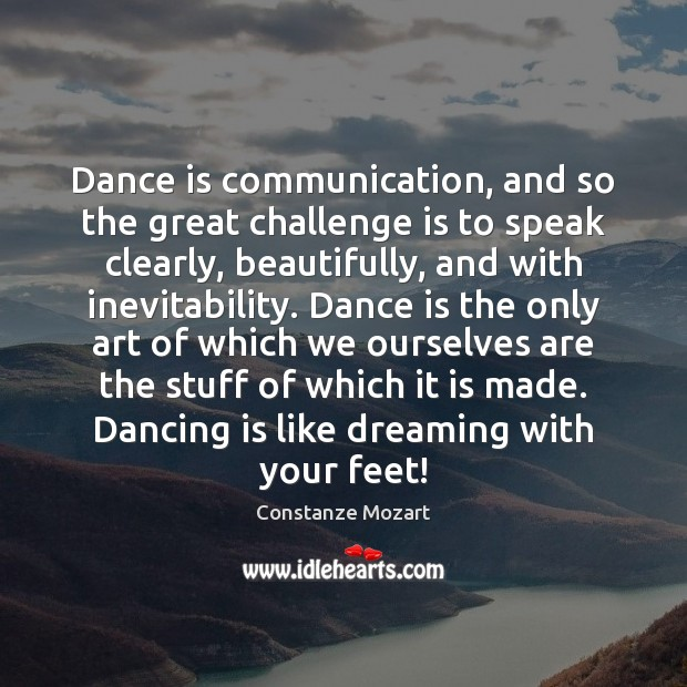 Dance is communication, and so the great challenge is to speak clearly, Dreaming Quotes Image