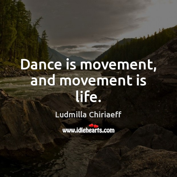 Dance is movement, and movement is life. Image