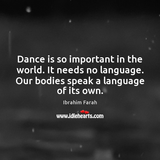 Dance is so important in the world. It needs no language. Our Image