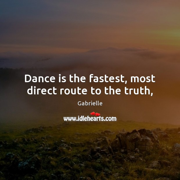Image, Dance is the fastest, most direct route to the truth,