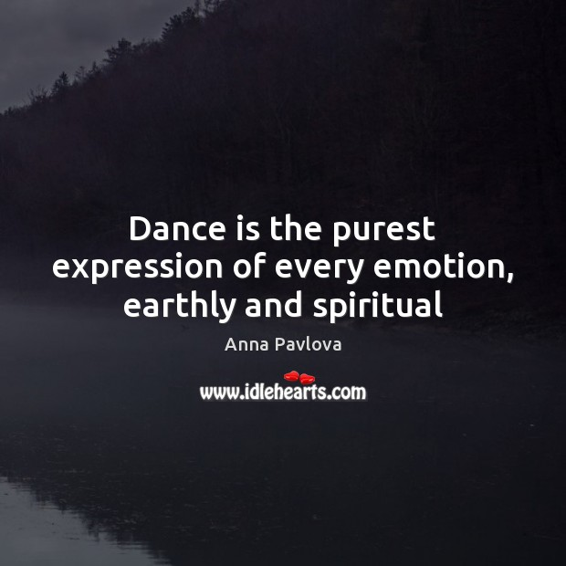 Dance is the purest expression of every emotion, earthly and spiritual Anna Pavlova Picture Quote