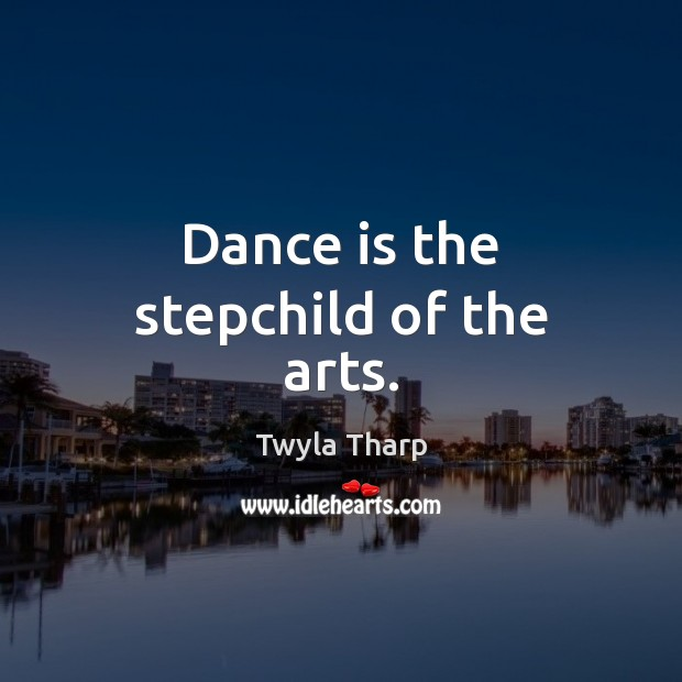 Dance is the stepchild of the arts. Image