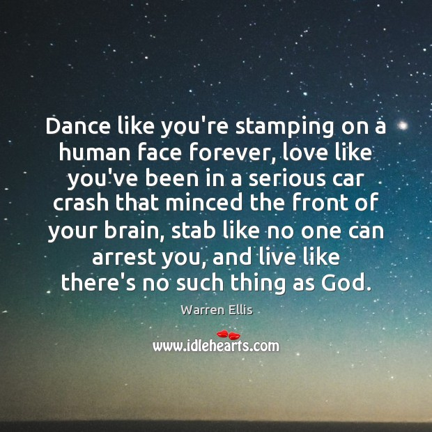 Image, Dance like you're stamping on a human face forever, love like you've