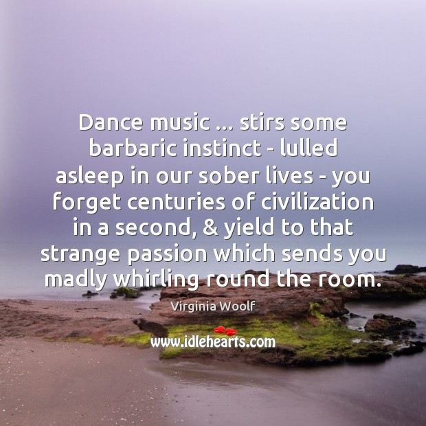Image, Dance music … stirs some barbaric instinct – lulled asleep in our sober