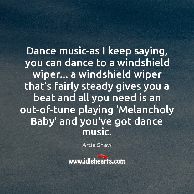Image, Dance music-as I keep saying, you can dance to a windshield wiper…