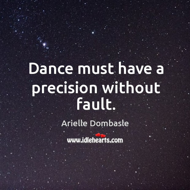 Image, Dance must have a precision without fault.