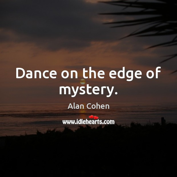 Dance on the edge of mystery. Image
