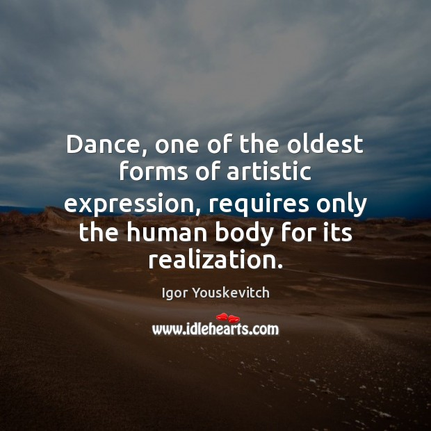 Dance One Of The Oldest Forms Of Artistic Expression Requires Only The