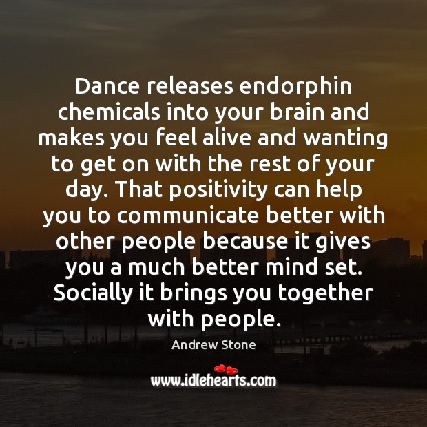 Image, Dance releases endorphin chemicals into your brain and makes you feel alive