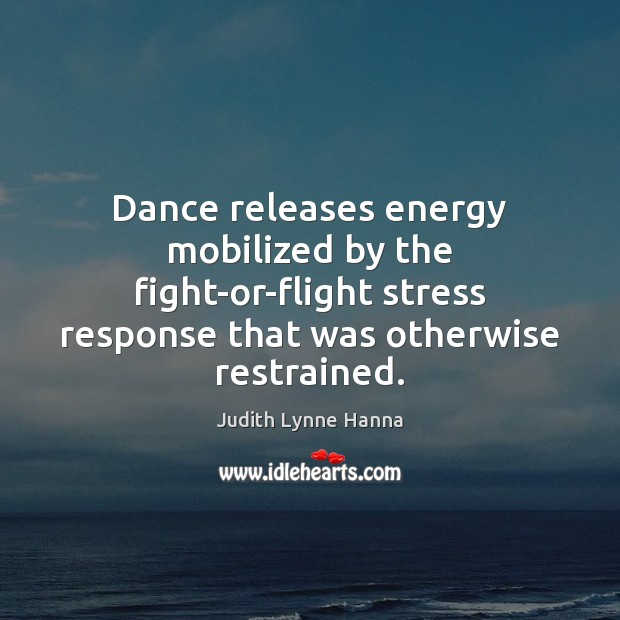 Dance releases energy mobilized by the fight-or-flight stress response that was otherwise Image
