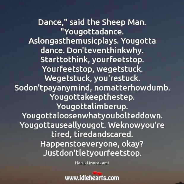 "Dance,"" said the Sheep Man. ""Yougottadance. Aslongasthemusicplays. Yougotta dance. Don'teventhinkwhy. Starttothink, yourfeetstop. Image"