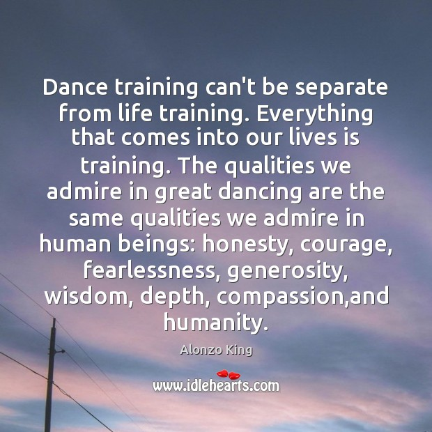 Dance training can't be separate from life training. Everything that comes into Image